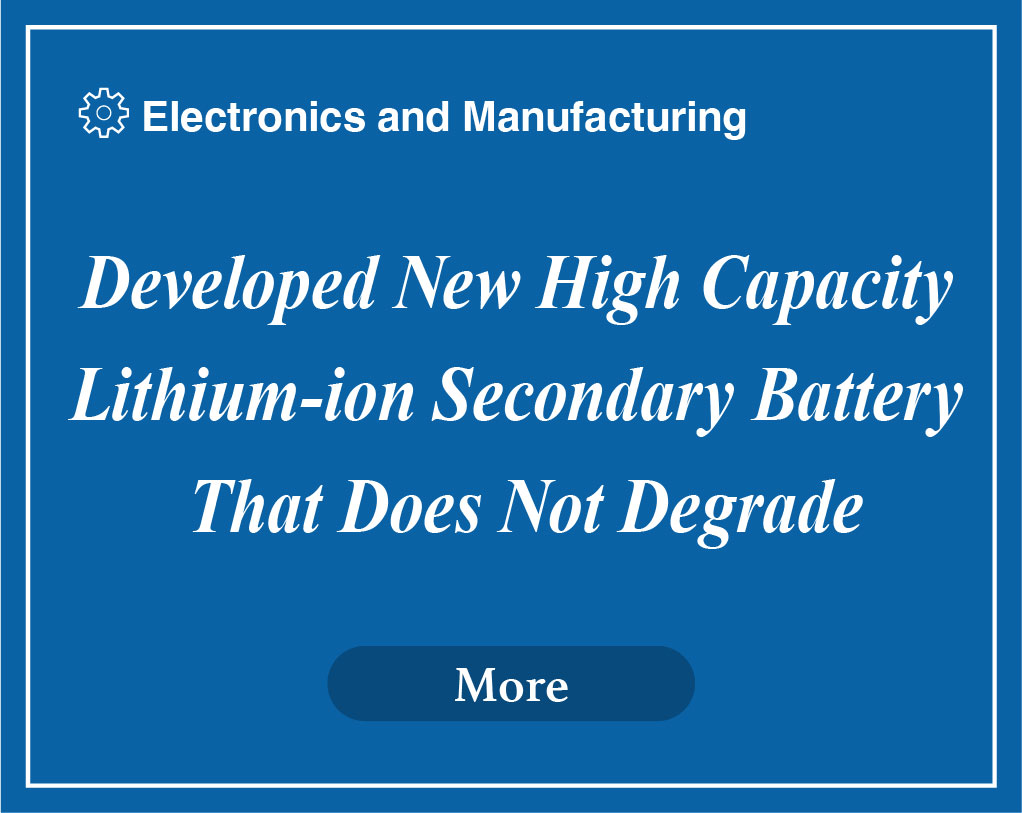 Developed New High Capacity Lithium-ion Secondary Battery That Does Not Degrade